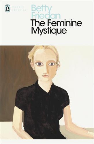 The Feminine Mystique - Penguin Modern Classics (Paperback)