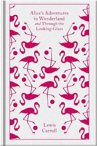 Alice's Adventures in Wonderland: AND Through the Looking Glass - Penguin Clothbound Classics (Hardback)