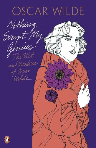 Nothing . . . Except My Genius: The Wit and Wisdom of Oscar Wilde (Paperback)