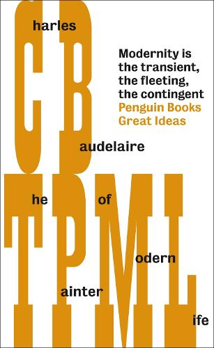 The Painter of Modern Life - Penguin Great Ideas (Paperback)