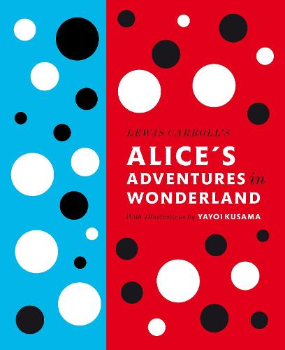 Lewis Carroll's Alice's Adventures in Wonderland: With Artwork by Yayoi Kusama (Hardback)