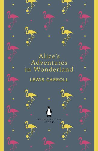 Alice's Adventures in Wonderland and Through the Looking Glass - The Penguin English Library (Paperback)