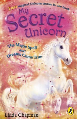 My Secret Unicorn: The Magic Spell and Dreams Come True - My Secret Unicorn (Paperback)