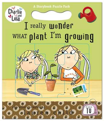 Charlie and Lola: I Really Wonder What Plant I'm Growing - Charlie and Lola (Hardback)