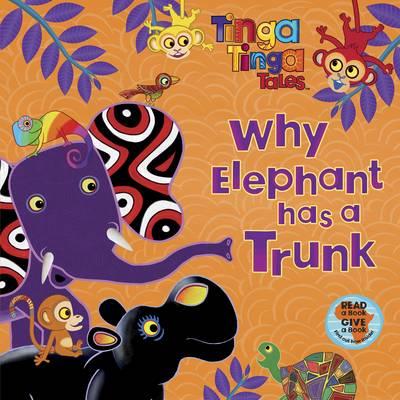 Tinga Tinga Tales: Why Elephant has a Trunk - Tinga Tinga Tales (Paperback)