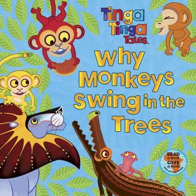 Tinga Tinga Tales: Why Monkeys Swing in the Trees - Tinga Tinga Tales (Paperback)