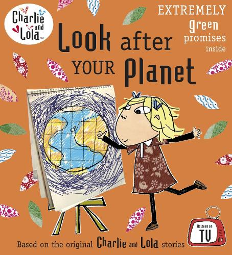 Charlie and Lola: Look After Your Planet - Charlie and Lola (Paperback)