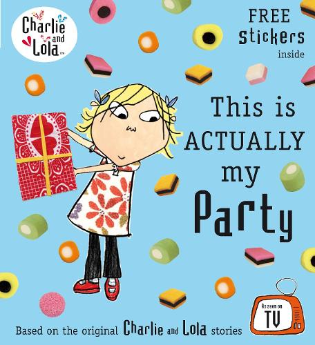 Charlie and Lola: This is Actually My Party - Charlie and Lola (Paperback)