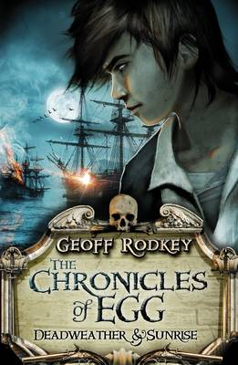 Chronicles of Egg: Deadweather and Sunrise - The Chronicles of Egg (Paperback)