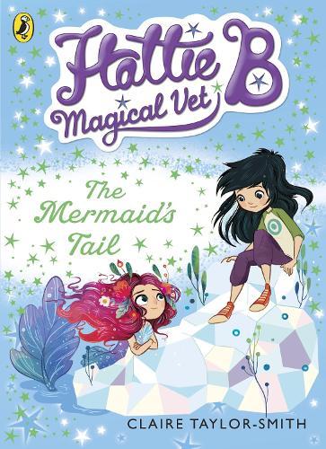 Hattie B, Magical Vet: The Mermaid's Tail (Book 4) - Hattie B, Magical Vet (Paperback)