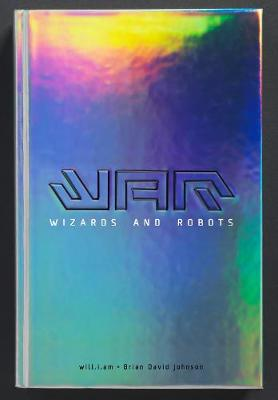 WaR: Wizards and Robots - Wizards and Robots (Hardback)
