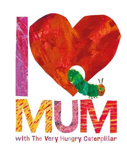 I Love Mum with The Very Hungry Caterpillar (Hardback)