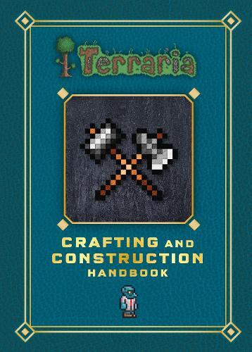 Terraria: Crafting and Construction Handbook - Terraria (Hardback)
