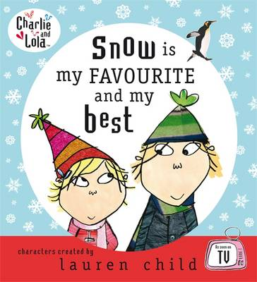Snow is My Favourite and My Best - Charlie and Lola (Hardback)