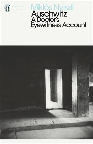 Auschwitz: A Doctor's Eyewitness Account - Penguin Modern Classics (Paperback)