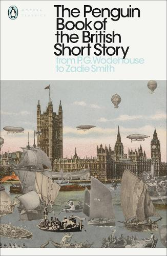 The Penguin Book of the British Short Story: 2: From P.G. Wodehouse to Zadie Smith - The Penguin Book of the British Short Story (Paperback)