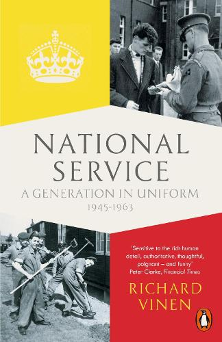 National Service: A Generation in Uniform 1945-1963 (Paperback)