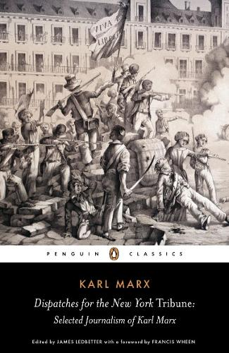 Dispatches for the New York Tribune: Selected Journalism of Karl Marx (Paperback)