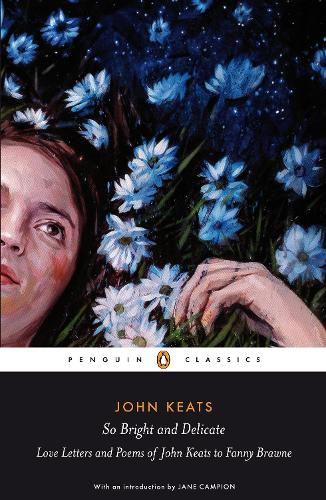 So Bright and Delicate: Love Letters and Poems of John Keats to Fanny Brawne (Paperback)