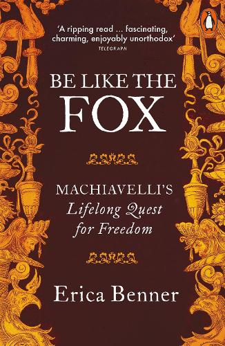 Be Like the Fox: Machiavelli's Lifelong Quest for Freedom (Paperback)