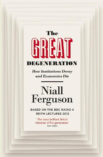 The Great Degeneration: How Institutions Decay and Economies Die (Paperback)