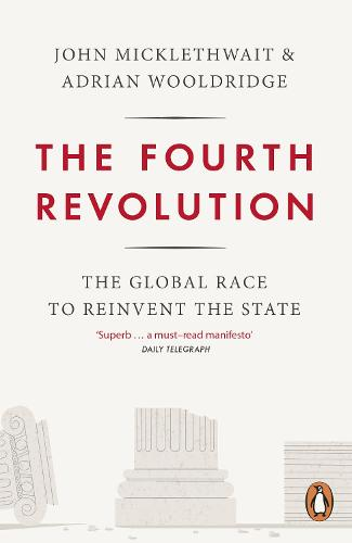 The Fourth Revolution: The Global Race to Reinvent the State (Paperback)