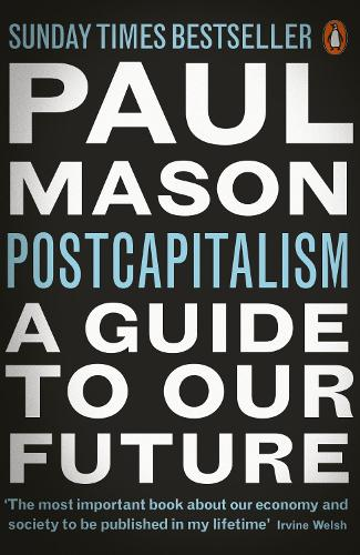 PostCapitalism: A Guide to Our Future (Paperback)