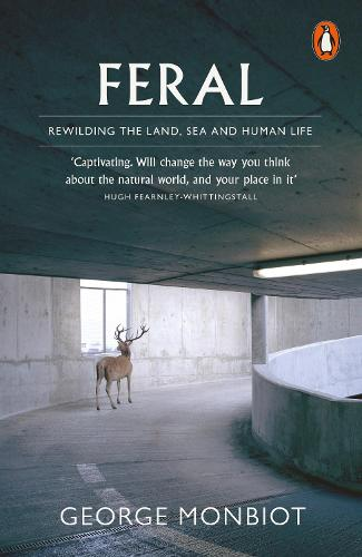 Feral: Rewilding the Land, Sea and Human Life (Paperback)