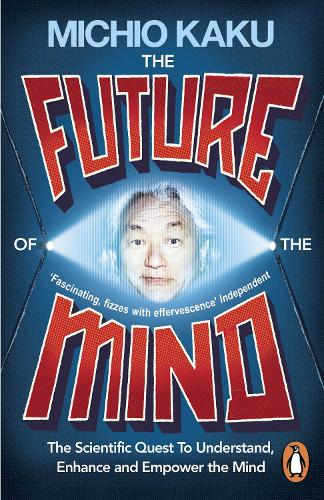 The Future of the Mind: The Scientific Quest To Understand, Enhance and Empower the Mind (Paperback)