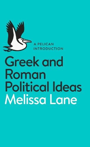 Greek and Roman Political Ideas: A Pelican Introduction (Paperback)