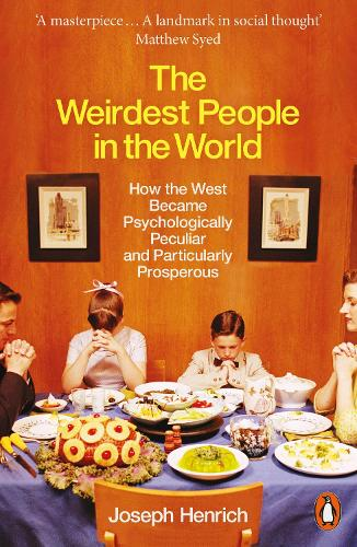 The Weirdest People in the World: How the West Became Psychologically Peculiar and Particularly Prosperous (Paperback)