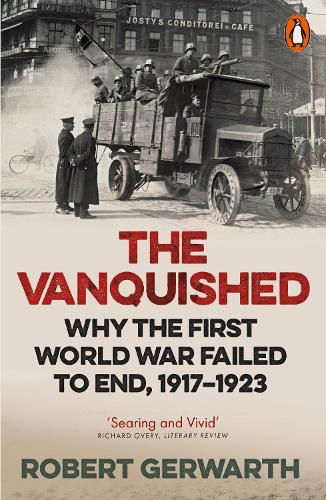 The Vanquished: Why the First World War Failed to End, 1917-1923 (Paperback)