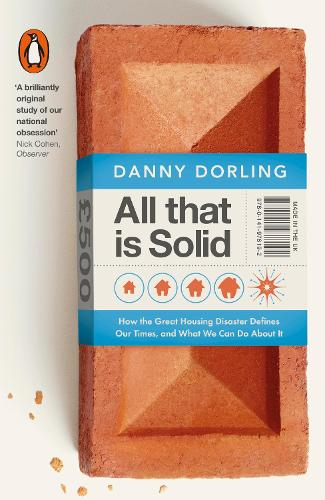All That Is Solid: How the Great Housing Disaster Defines Our Times, and What We Can Do About It (Paperback)