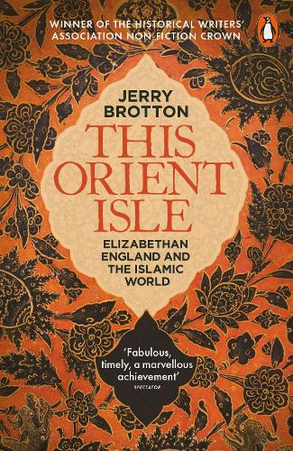 This Orient Isle: Elizabethan England and the Islamic World (Paperback)