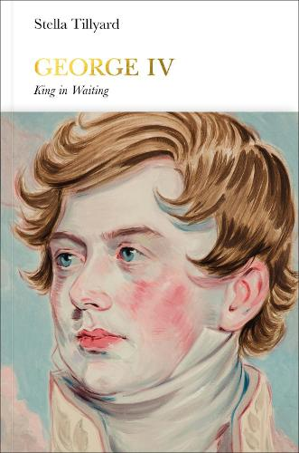 George IV (Penguin Monarchs): King in Waiting - Penguin Monarchs (Hardback)