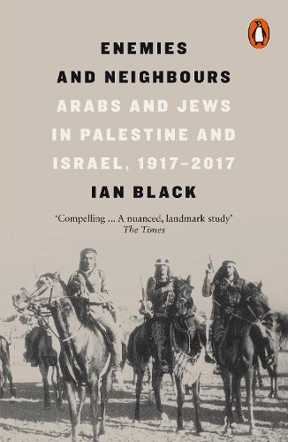 Enemies and Neighbours: Arabs and Jews in Palestine and Israel, 1917-2017 (Paperback)