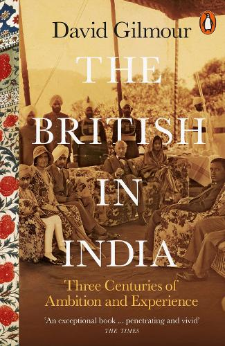 The British in India: Three Centuries of Ambition and Experience (Paperback)
