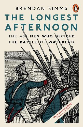 The Longest Afternoon: The 400 Men Who Decided the Battle of Waterloo (Paperback)