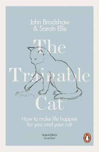 The Trainable Cat: How to Make Life Happier for You and Your Cat (Paperback)