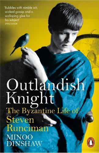 Outlandish Knight: The Byzantine Life of Steven Runciman (Paperback)