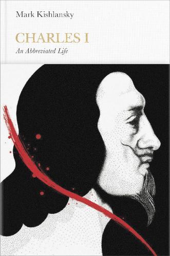 Charles I (Penguin Monarchs): An Abbreviated Life - Penguin Monarchs (Hardback)