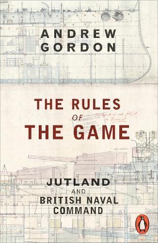 The Rules of the Game: Jutland and British Naval Command (Paperback)