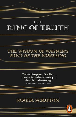 The Ring of Truth: The Wisdom of Wagner's Ring of the Nibelung (Paperback)
