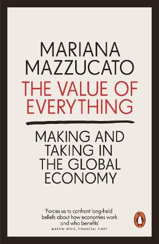 The Value of Everything: Making and Taking in the Global Economy (Paperback)
