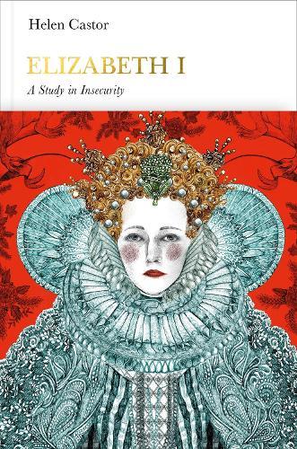 Elizabeth I (Penguin Monarchs): A Study in Insecurity - Penguin Monarchs (Hardback)
