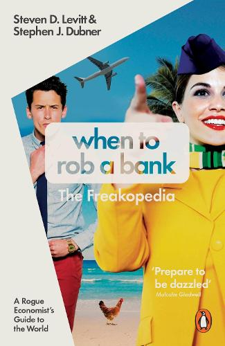 When to Rob a Bank: A Rogue Economist's Guide to the World (Paperback)