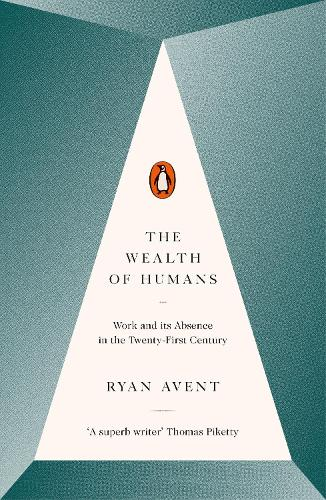 The Wealth of Humans: Work and Its Absence in the Twenty-first Century (Paperback)