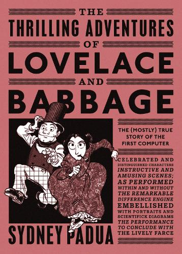 The Thrilling Adventures of Lovelace and Babbage: The (Mostly) True Story of the First Computer (Paperback)