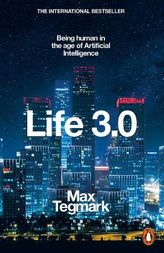 Life 3.0: Being Human in the Age of Artificial Intelligence (Paperback)
