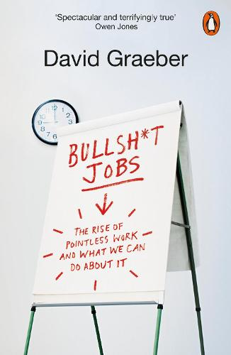 Bullshit Jobs: The Rise of Pointless Work, and What We Can Do About It (Paperback)